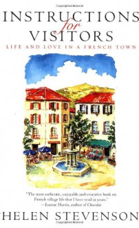 Instructions for Visitors: Life and Love in a French Town - Helen Stevenson