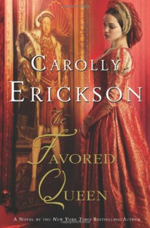 The Favored Queen: A Novel of Henry VIII's Third Wife - Carolly Erickson