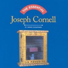 The Essential Joseph Cornell - Ingrid Schaffner, Joseph Cornell