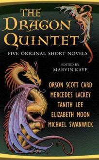 The Dragon Quintet - Orson Scott Card, Tanith Lee, Marvin Kaye, Michael Swanwick, Mercedes Lackey, Elizabeth Moon