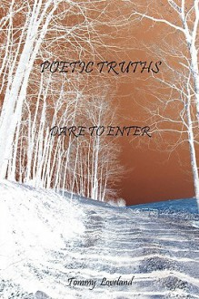 Poetic Truths: Dare to Enter - Tommy Loveland