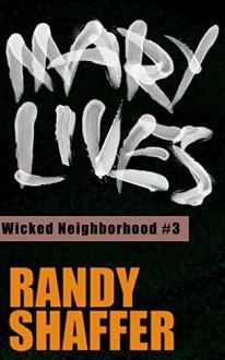 Mary Lives (Wicked Neighborhood Book 3) - Randy Shaffer,Dana Curcio,Shawnna Lemerise