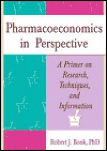 Pharmacoeconomics in Perspective - Robert J. Bonk
