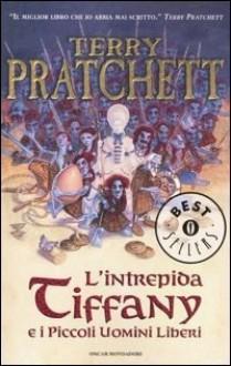 L'intrepida Tiffany e i Piccoli Uomini Liberi - Terry Pratchett, Maurizio Bartocci