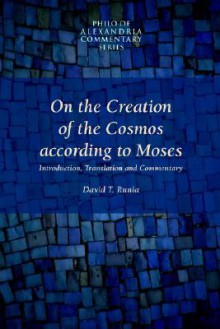 On The Creation Of The Cosmos According To Moses (Philo of Alexandria Commentary Series, V. 1) (Philo of Alexandria Commentary Series, V. 1) - Philo of Alexandria