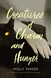 Creatures of Charm and Hunger - Molly Tanzer