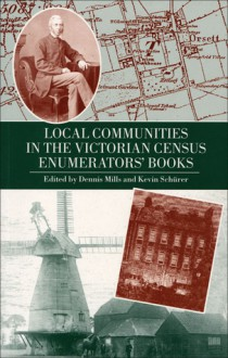 Local Communities in the Victorian Census Enumerators' Books - Dennis Mills, Kevin Schurer