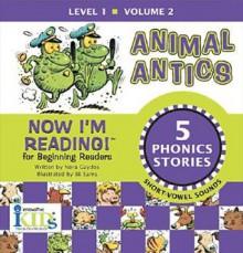 Animal Antics (Now I'm Reading!: Level 1, Volume 2) - Nora Gaydos
