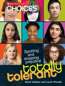 Totally Tolerant: Spotting and Stopping Prejudice (Scholastic Choices) - Diane Webber, Laurie Mandel