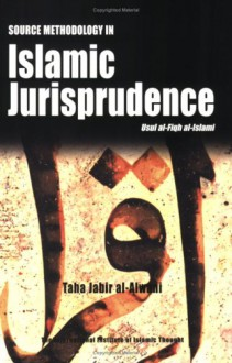 Source Methodology In Islamic Jurisprudence (The Usul Of Islamic Fiqh) - Taha Jabir Al-Alwani