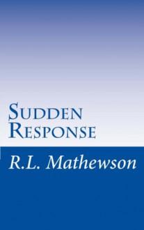 Sudden Response - R.L. Mathewson