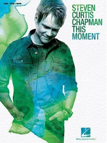 Steven Curtis Chapman This Moment - Steven Curtis Chapman