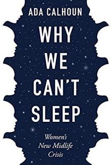 Why We Can't Sleep: Women's New Midlife Crisis - Ada Calhoun