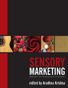 Sensory Marketing: Research on the Sensuality of Products - Aradhna Krishna
