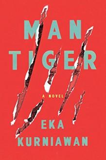Man Tiger: A Novel - Eka Kurniawan, Labodalih Sembiring, Benedict Anderson