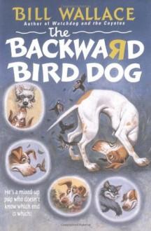The Backward Bird Dog (Paperback) - Bill Wallace, David Slonim