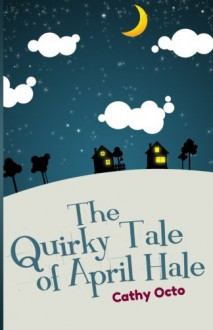 The Quirky Tale of April Hale - Cathy Octo