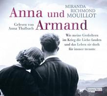 Anna und Armand: Wie meine Großeltern im Krieg die Liebe fanden und das Leben sie doch für immer trennte - Miranda Richmond Mouillot, Anna Thalbach, Astrid Finke