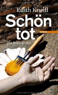 Schön tot. Ein Wien-Krimi - Edith Kneifl