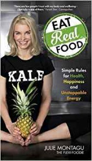 Eat Real Food - Julie Montagu