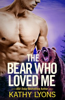 The Bear Who Loved Me (Grizzlies Gone Wild) - Kathy Lyons