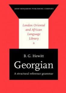 Georgian: A Structural Reference Grammar - B.G. Hewitt