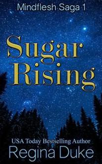 Sugar Rising: Mindflesh Saga 1 - Regina Duke