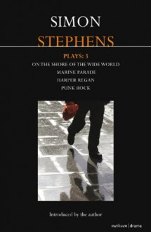 Stephens Plays: 3: Harper Regan, Punk Rock, Marine Parade and On the Shore of the Wide World (Contemporary Dramatists) - Simon Stephens
