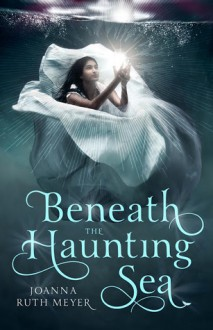 Beneath the Haunting Sea - Joanna Ruth Meyer
