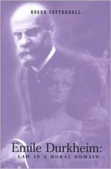Emile Durkheim: Law in a Moral Domain - Roger Cotterrell