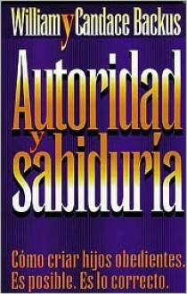 Autoridad y Sabiduria - William Backus, Candace Backus