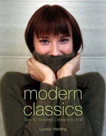 Modern Classics: Twenty Handknit Classics For The Modern Woman - Louisa Harding
