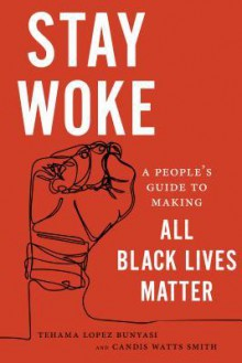 Stay Woke - Candice Watts Smith,Tehama Lopez Bunyasi