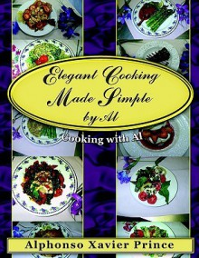 Elegant Cooking Made Simple by Al: Cooking with Al - Alphonso Prince