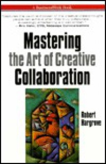 Mastering the Art of Creative Collaboration - Robert Hargrove