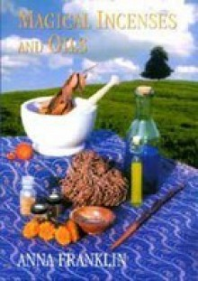 Magical Incenses And Oils - Anna Franklin