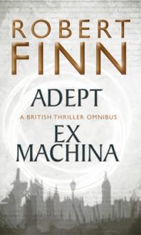 Adept ; Ex Machina - Robert Finn