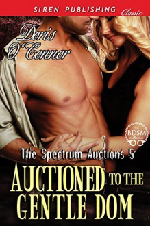 Auctioned to the Gentle Dom [The Spectrum Auctions 5] (Siren Publishing Classic) - Doris O'Connor