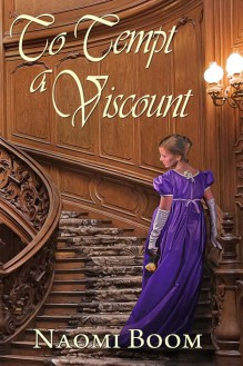 To Tempt a Viscount (Entangled Nobility, #1) - Naomi Boom