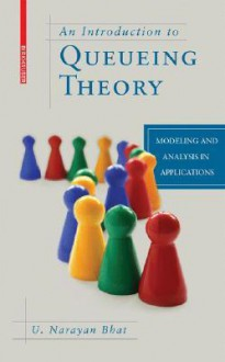 An Introduction to Queueing Theory: Modeling and Analysis in Applications - U. Narayan Bhat