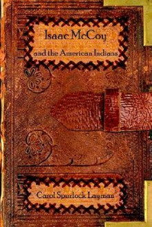 Isaac McCoy and the American Indians - Carol Spurlock Layman