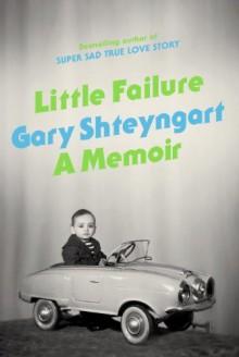 By Gary Shteyngart - Little Failure: A Memoir (12.8.2013) - Gary Shteyngart