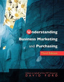 Understand Business Marketing & Purchasing E3 - David F. Ford