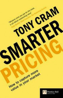Smarter Pricing: How to Capture Higher Margins from Your Market - Tony. Cram