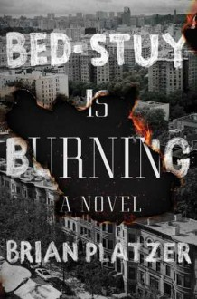 Bed-Stuy Is Burning: A Novel - Brian Platzer