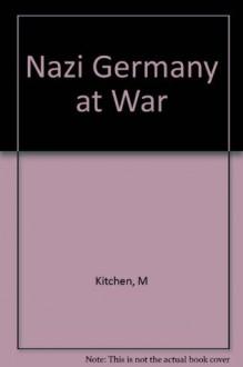 Nazi Germany at War - Martin Kitchen