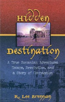 Hidden Destination: A True Romanian Adventure - Ross Brennan