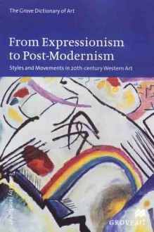 From Expressionism to Post-Modernism: Styles and Movements in 20th-Century Western Art - Jane Turner