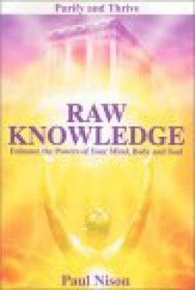 Raw Knowledge: Enhance The Powers Of Your Mind, Body And Soul - Paul Nison