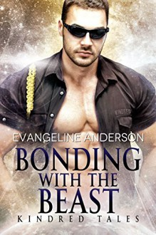 Bonding With the Beast: a Kindred Tales novella: (Alien Warrior BBW Science Fiction Single Mother Romance) (Brides of the Kindred) - Evangeline Anderson,Reese Dante,Barb Rice